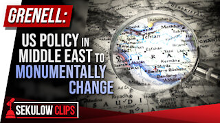 Grenell: US Policy in Middle East to Monumentally Change