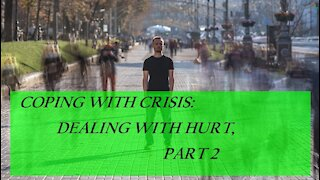 Coping with Crisis: Dealing with hurt - Part 2