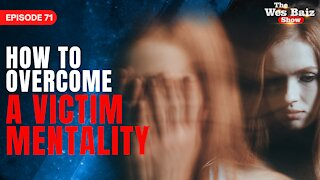 Ep.71 How To Overcome A Victim Mentality