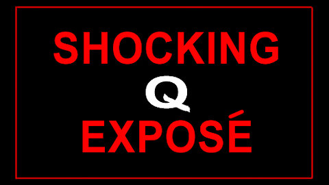 SHOCKING 'Q' EXPOSE' - 5 min.