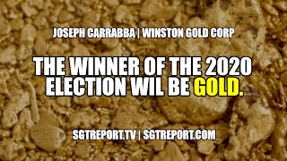 THE WINNER OF THE 2020 ELECTION WILL BE... GOLD -- JOSEPH CARRABBA