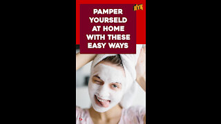 Top 3 Easy Ways To Pamper Yourself At Home
