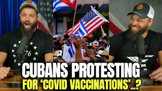 Cubans Protesting For COVID Vaccinations..?