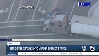 Escondido semi driver crashes into murder suspect's truck