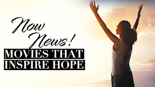 Now News! Movies that Inspire Hope