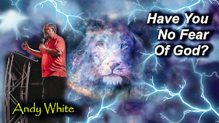 Andy White: Have You No Fear Of God?