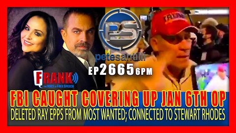 EP 2665-6PM FBI JAN 6th COVER-UP: DELETED RAY EPPS FROM MOST WANTED. CONNECTED TO STEWART RHODES
