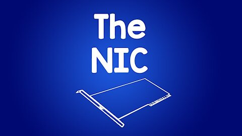 The NIC (Network Interface Card)