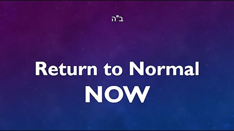 Return to Normal NOW