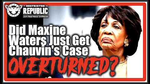 Maxine Waters & Her Democrat Possy Are In BIG Trouble! Did She Just Get Chauvin Case Overturned?
