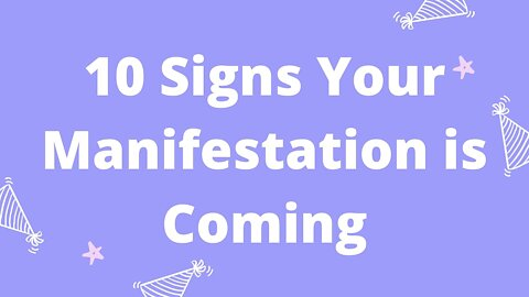 10 Signs Your Manifestation is Coming