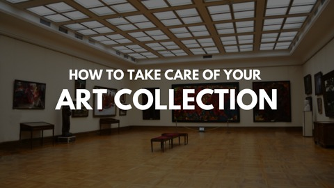 How to take care of your art collection