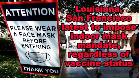Louisiana, SF latest to impose indoor mask mandate, despite vaccine status - Just the News Now