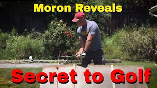 Total Moron Explains the Secret to Golf