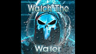 Watch The Water!