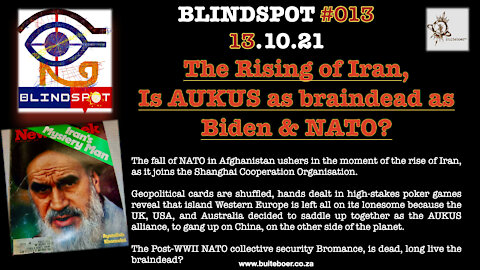 Blindspot #013 - Rise of Iran, and, is Aukus as Braindead as Biden & NATO?