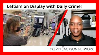 Leftism on Display with Daily Crime! - The Kevin Jackson Network VIDEOCAST