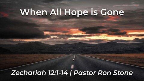 2021-09-19 - When all Hope is Gone (Zechariah 12:1-14) - Pastor Ron Stone