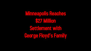 Minneapolis Reaches $27 Million Settlement with George Floyd's Family 3-12-2021