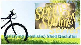 Spring Summer Series   Satisfying (Realistic) Shed Declutter