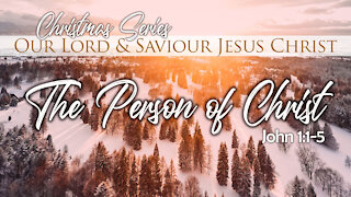 The Person Of Christ: John1:1-5