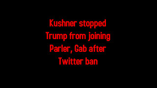 Kushner stopped Trump from joining Parler, Gab after Twitter ban 1-13-2021