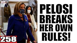 258. Pelosi Breaks her OWN RULES!