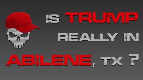 Is Trump REALLY in Abilene, TX?