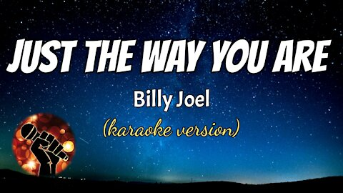 JUST THE WAY YOU ARE - BILLY JOEL (karaoke version)