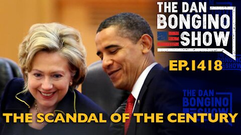 Ep. 1418 The Scandal Of The Century - The Dan Bongino Show