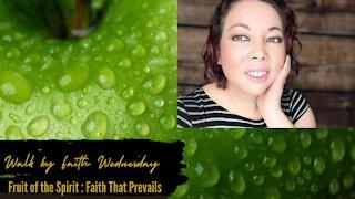 Walk by Faith Wednesday | Fruit of the Spirit: Faith That Prevails