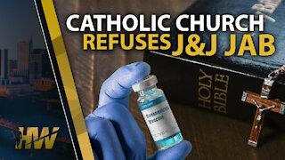 CATHOLIC CHURCH REFUSES J&J JAB