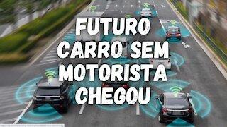 Carros Do Futuro Já é Realidade e Sem Motorista