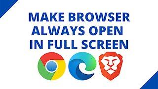 How to make Chrome, Edge, Brave always open in full screen