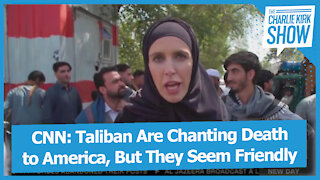 CNN: Taliban Are Chanting Death to America, But They Seem Friendly