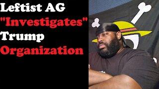 "Leftist AG ""Investigates"" Trump Organization"