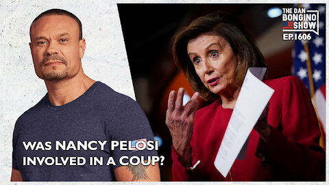 Ep. 1606 Was Pelosi Involved In A Coup? - The Dan Bongino Show