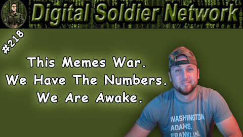 #218. This Memes War. We Have The Numbers. We Are Awake.