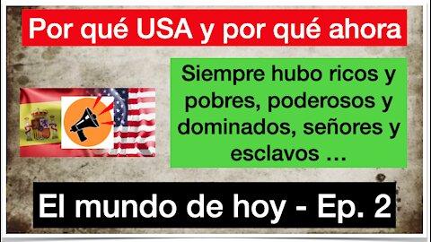 El mundo de hoy - Ep. 2 - Por qué USA y por qué ahora