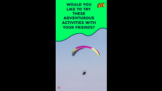 Top 3 Adventurous Activities To Try With Your Friends *