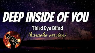 DEEP INSIDE OF YOU - THIRD EYE BLIND (karaoke version)