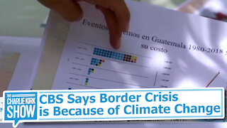CBS Says Border Crisis is Because of Climate Change