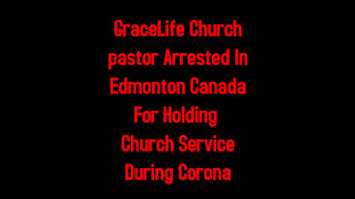 GraceLife Church pastor Arrested In Edmonton Canada For Holding Church Service During Corona