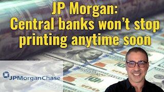 JP Morgan: Central banks won't stop printing anytime soon