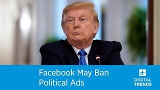 Facebook May Ban Political Ads