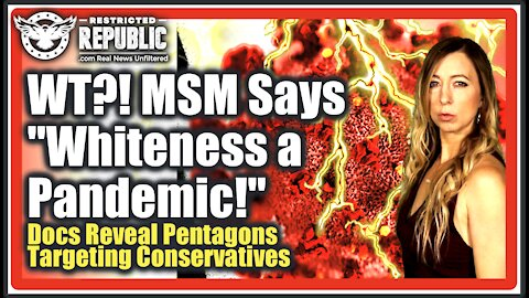 MSM Says 'Whiteness Now a Pandemic Worth Killing?' As Docs Reveal Pentagon's Targeting Conservatives