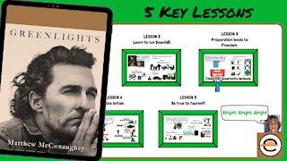 Greenlights, by Matthew McConaughey   SUMMARY   5 Key Lessons