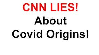 CNN Lies About Covid Origins!