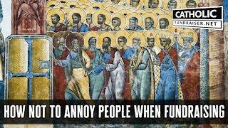 Annoying People with Fundraising | Catholic Fundraiser
