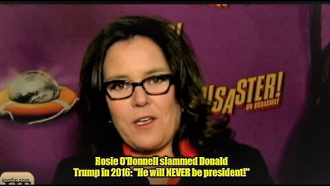 """Rosie O'Donnell ripped Trump in 2016: """"He will NEVER be president"""""""